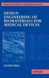 Design Engineering of Biomaterials for Medical Devices by David Hill