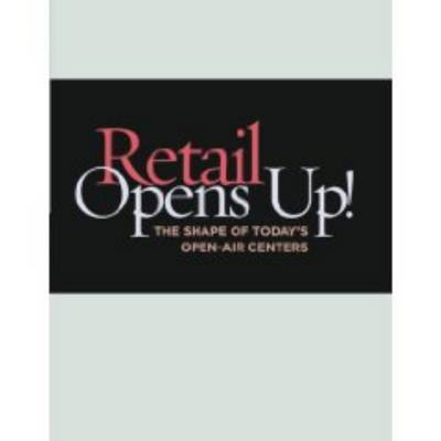 Retail Opens Up!: The Shape of Today's Open-Air Centers by Urban Land Institute image
