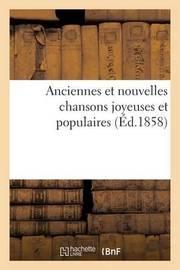 Anciennes Et Nouvelles Chansons Joyeuses Et Populaires: Chansonnettes Comiques by Bernardin-Bechet