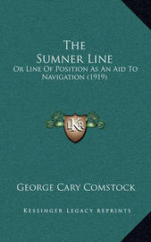 The Sumner Line: Or Line of Position as an Aid to Navigation (1919) by George Cary Comstock