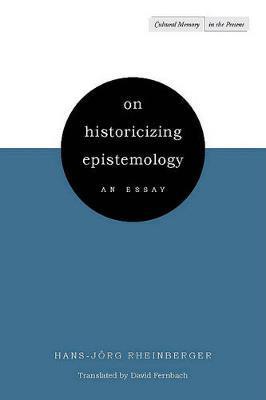 On Historicizing Epistemology by Hans-Jorg Rheinberger