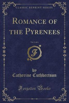 Romance of the Pyrenees, Vol. 2 of 4 (Classic Reprint) by Catherine Cuthbertson