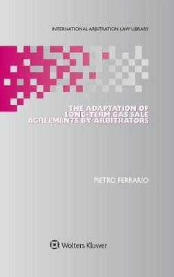 The Adaptation of Long-Term Gas Sale Agreements by Arbitrators by Pietro Ferrario image