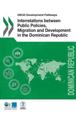 Interrelations between public policies, migration and development in the Dominican Republic by Organisation for Economic Co-operation and Development Development Centre