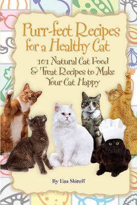 Purr-fect Recipes for a Healthy Cat by Lisa Shiroff image