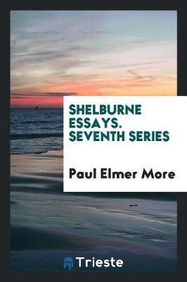 Shelburne Essays. Seventh Series by Paul Elmer More