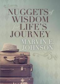 Nuggets of Wisdom for Life's Journey by Marvin E Johnson