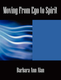 Moving from Ego to Spirit by Barbara, Ann Alan image