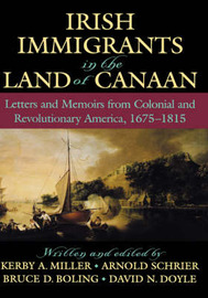 Irish Immigrants in the Land of Canaan by Kerby A Miller