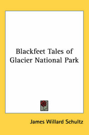 Blackfeet Tales of Glacier National Park by James Willard Schultz image