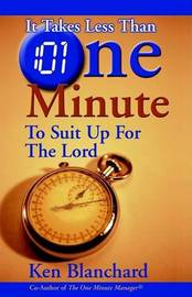 It Takes Less Than One Minute to Suit Up for the Lord by Ken Blanchard