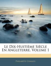 Le Dix-Huiti Me Si Cle En Angleterre, Volume 1 by Philarete Chasles