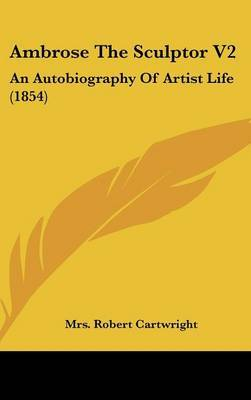 Ambrose the Sculptor V2: An Autobiography of Artist Life (1854) by Mrs Robert Cartwright image