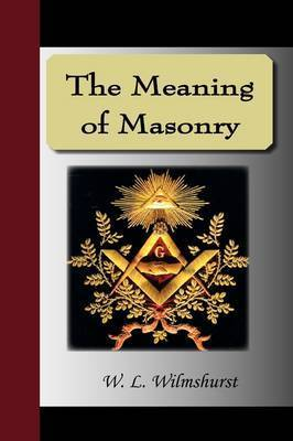 The Meaning of Masonry by W.L., Wilmshurst
