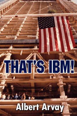 That's IBM! by Albert Arvay