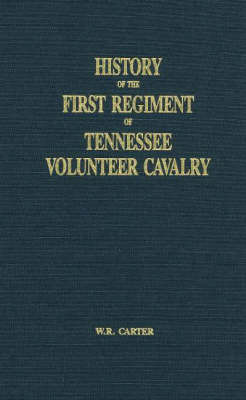 History of the First Regiment of the Tennessee Volunteer Cavalry by W.R. Carter