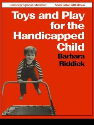 Toys and Play for the Handicapped Child by Barbara Riddick image