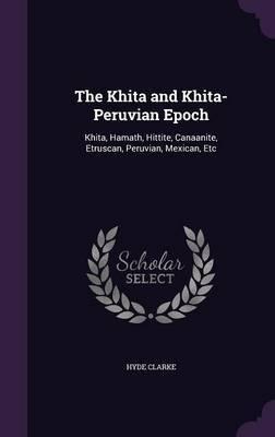The Khita and Khita-Peruvian Epoch by Hyde Clarke