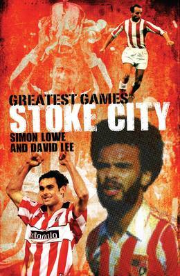 Stoke City Greatest Games by Simon Lowe image
