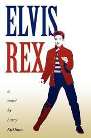 Elvis Rex by Larry Kickham