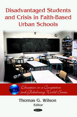 Disadvantaged Students & Crisis on Faith-Based Urban Schools by Thomas G. Wilson