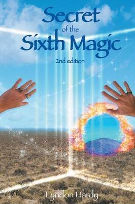 Secret of the Sixth Magic by Lyndon M Hardy