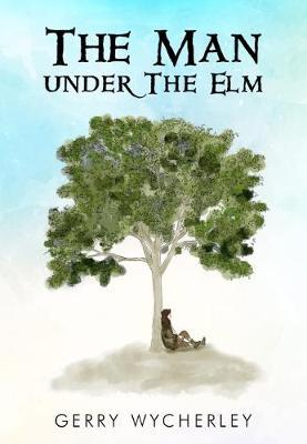 The Man Under the Elm by Gerry Wycherley
