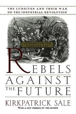 Rebels Against The Future by Kirkpatrick Sale image