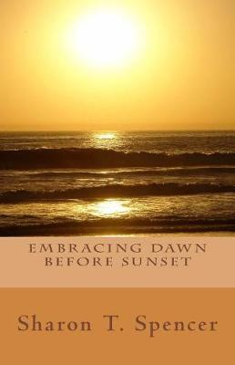 Embracing Dawn Before Sunset by Sharon Therese Spencer