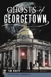 Ghosts of Georgetown by Tim Krepp