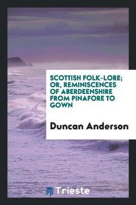 Scottish Folk-Lore; Or, Reminiscences of Aberdeenshire from Pinafore to Gown by Duncan Anderson image