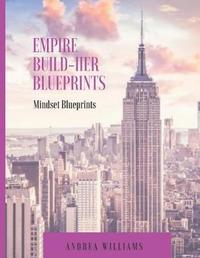 Empire Build-Her Mindset Blueprints by Andrea Williams