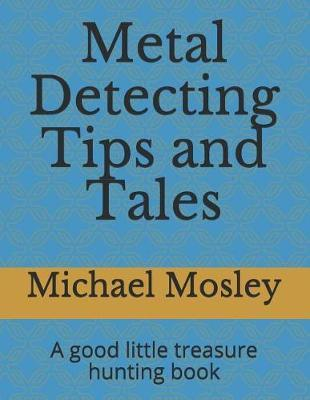 Metal Detecting Tips and Tales by Michael Mosley