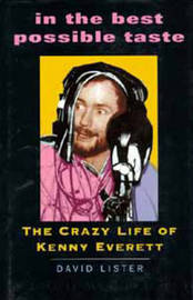 In the Best Possible Taste: Crazy Life of Kenny Everett by David Lister image