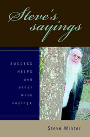 Steve's Sayings: Success Helps and Other Wise Sayings. by Steve Winter, PHO