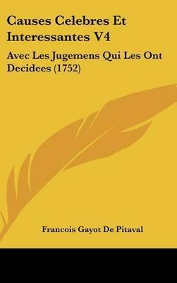Causes Celebres Et Interessantes V4: Avec Les Jugemens Qui Les Ont Decidees (1752) by Francois Gayot De Pitaval image