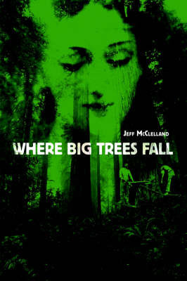 Where Big Trees Fall by Jeff McClelland