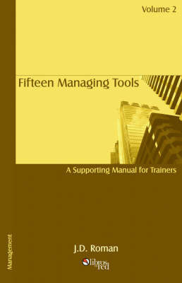 Fifteen Managing Tools - A Manual for Trainers - Volume 2 by J, D Roman