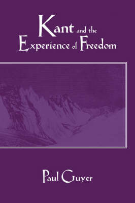 Kant and the Experience of Freedom by Paul Guyer