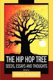 The Hip Hop Tree: Seeds, Essays and Thoughts by Damien Ty Jackson image