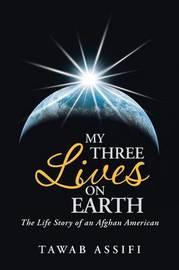 My Three Lives on Earth by Tawab Assifi
