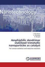 Amphiphilic Dendrimer Stabilized Trimetallic Nanoparticles as Catalyst by Pakrudheen I