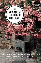 Now and at the Hour of Our Death by Susana Moreira Marques