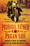"""Prodigal Father, Pagan Son: Growing Up Inside the Dangerous World of the Pagans Motorcycle Club by Anthony """"LT"""" Menginie"""
