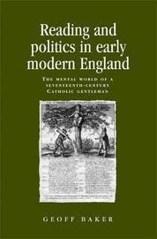 Reading and Politics in Early Modern England by Geoff Baker