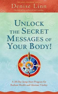Unlock The Secret Messages of Your Body! by Denise Linn