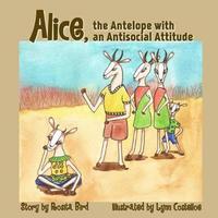Alice, the Antelope with an Antisocial Attitude by Rosita Bird