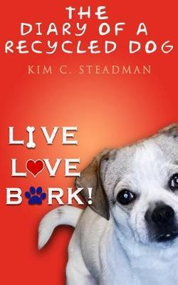 The Diary of a Recycled Dog by Kim C Steadman