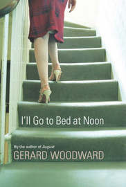 I'll Go To Bed At Noon by Gerard Woodward image