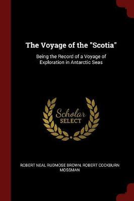 The Voyage of the Scotia by Robert Neal Rudmose Brown